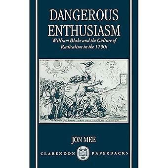 Dangerous Enthusiasm: William Blake and the Culture of Radicalism in the 1790s
