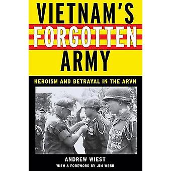 Vietnam's Forgotten Army - Heroism and Betrayal in the ARVN by Andrew