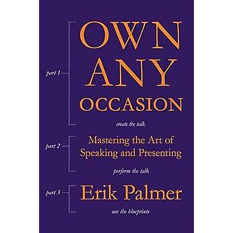 Own Any Occasion - Mastering the Art of Speaking and Presenting by Eri