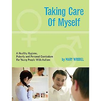 Taking Care of Myself - A Hygiene - Puberty and Personal Curriculum fo