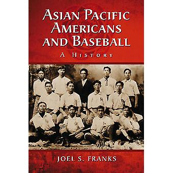 Asian Pacific Americans and Baseball - A History by Joel S. Franks - 9