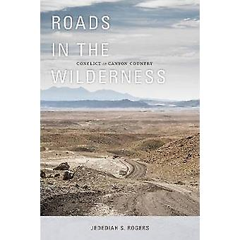 Roads in the Wilderness - Conflict in Canyon Country by Jedediah S. Ro