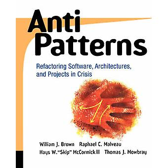 AntiPatterns Refactoring Software Architectures and Projects in Crisis by William J. BrownRaphael C. MalveauHays W. Skip McCormickThomas J. Mowbray
