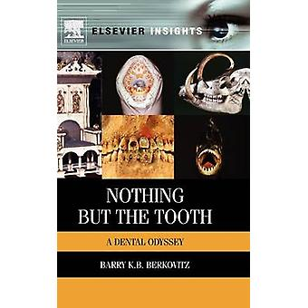 Nothing But the Tooth A Dental Odyssey by Berkovitz & Barry K. B.