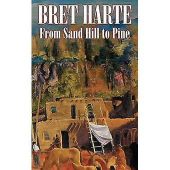 From Sand Hill to Pine by Bret Harte Fiction Westerns Historical Short Stories by Harte & Bret