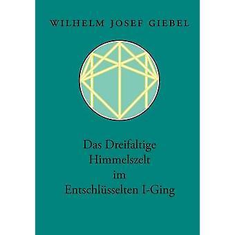 Das Dreifaltige Himmelszelt im Entschlsselten IGing by Giebel & Wilhelm Josef