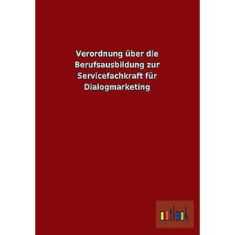 Verordnung ber die Berufsausbildung zur Servicefachkraft fr Dialogmarketing by ohne Autor