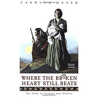 Where the Broken Heart Still Beats - The Story of Cynthia Ann Parker B