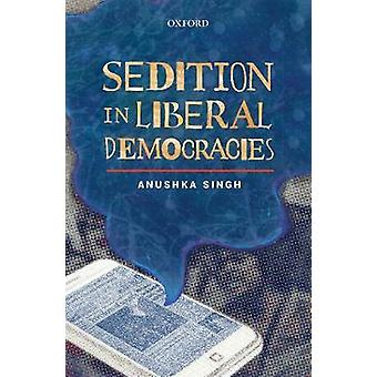 Sedition in Liberal Democracies by Anushka Singh - 9780199481699 Book