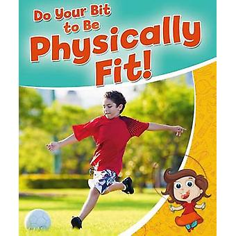 Do Your Bit to Be Physically Fit! by Rebecca Sjonger - 9780778718833