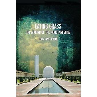 Eating Grass - The Making of the Pakistani Bomb by Feroz Khan - 978080
