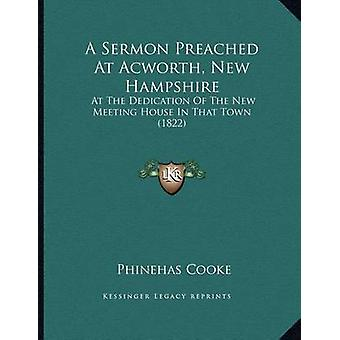 A Sermon Preached at Acworth - New Hampshire - At the Dedication of th
