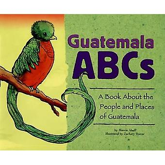 Guatemala ABCs - A Book about the People and Places of Guatemala by Ma