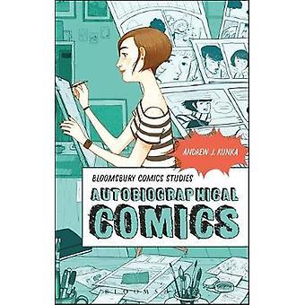 Autobiographical Comics (Bloomsbury Comics Studies) by Andrew J. Kunk