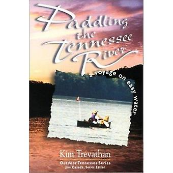 Paddling the Tennessee River - A Voyage on Easy Water by Kim Trevathan