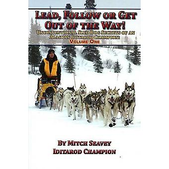 Lead - Follow or Get Out of the Way by Mitch Seavey - 9781578334407 B