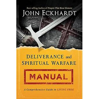 Deliverance and Spiritual Warfare Manual - A Comprehensive Guide to Li