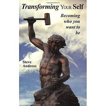Transformeren uw Self: Worden wie je wilt zijn