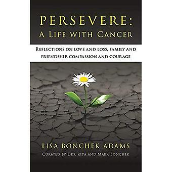 Persevere: A Life with Cancer