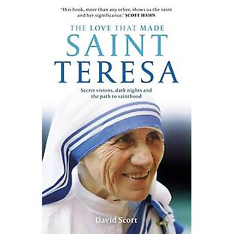 The Love that Made Saint Teresa Secret Visions Dark Nights And The Path To Sainthood by Scott & David