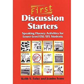 First Discussion Starters  Speaking Fluency Activities for Lowerlevel ESLEFL Students by Keith S Folse & Jeanine Ivone