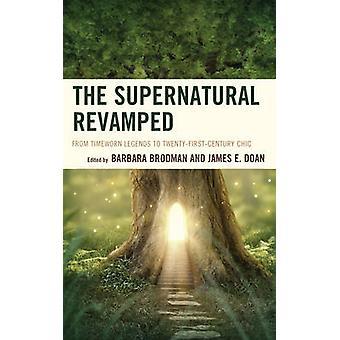 The Supernatural Revamped From Timeworn Legends to TwentyFirstCentury Chic by Brodman & Barbara