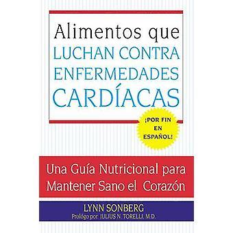 Alimentos Que Luchan Contra Las Enfermedades Cardiacas Una Guia Nutricional Para Mantener Sano El Corazon by Sonberg & Lynn
