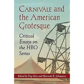 Carnivle and the American Grotesque Critical Essays on the HBO Series by Aloi & Peg