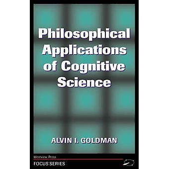 Philosophical Applications of Cognitive Science by Goldman & Alvin I.