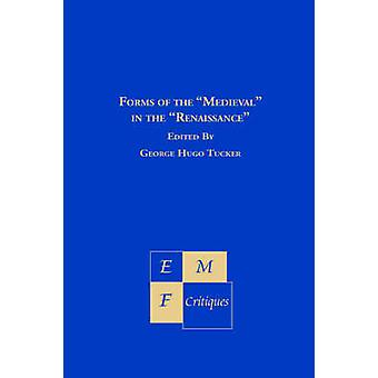 Forms of the Medieval in the Renaissance by George Hugo Tucker