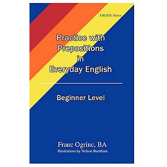 Practice with Prepositions in Everyday English Beginner Level by Ogrinc & Franc