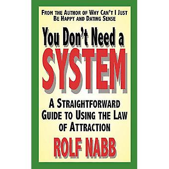 You Dont Need a System A Straightforward Guide to Using the Law of Attraction by Nabb & Rolf
