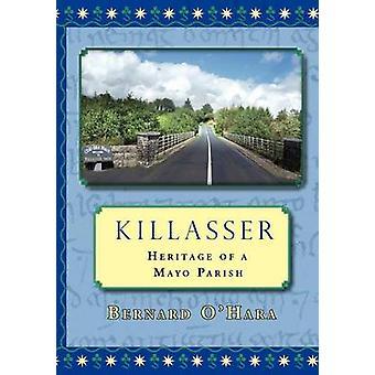 Killasser Heritage of a Mayo Parish by OHara & Bernard