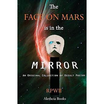 The Face on Mars is in the Mirror by Wiskup II & Ronald P.