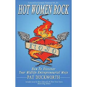 Hot Women Rock Wie Sie Ihr Midlife-Unternehmerischemojo entdecken. von Shimoff & Marci