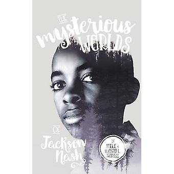 The Mysterious Worlds of Jackson Nash by Norris & Adele N