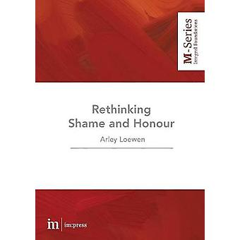 Rethinking Shame and Honour by Loewen & Arley