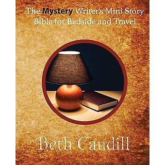 The Mystery Writers Mini Story Bible for Bedside and Travel by Caudill & Beth