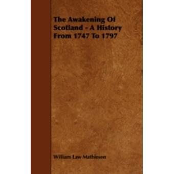 The Awakening of Scotland  A History from 1747 to 1797 by Mathieson & William Law