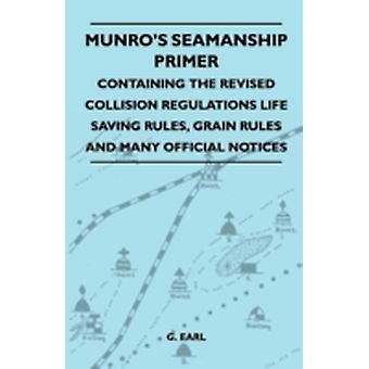 Munros Seamanship Primer  Containing The Revised Collision Regulations Life Saving Rules Grain Rules And Many Official Notices by Earl & G.
