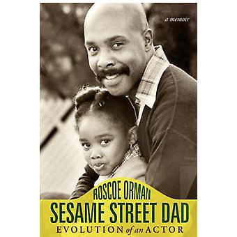 Sesame Street Dad Evolution of an Actor by Orman & Roscoe