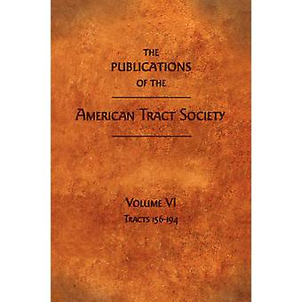 The Publications of the American Tract Society Volume VI by Society & American Tract