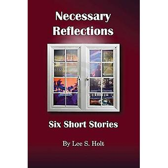 Necessary Reflections Six Short Stories by Holt & Lee S.