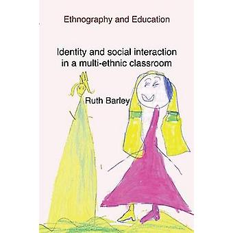 Identity and social interaction in a multiethnic classroom by Barley & Ruth