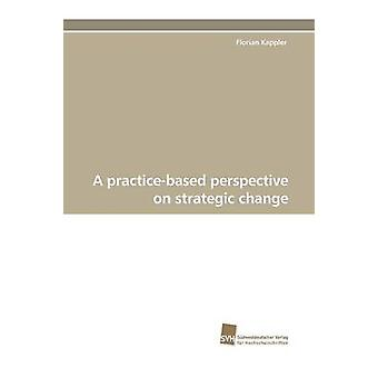 A PracticeBased Perspective on Strategic Change by Kappler & Florian