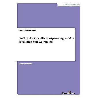 Einflu der Oberflchenspannung auf das Schumen von Getrnken by Loitsch & Sebastian