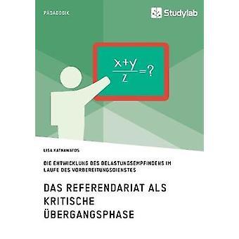 Das Referendariat als kritische bergangsphaseDie Entwicklung des Belastungsempfindens im Laufe des Vorbereitungsdienstes by Katnawatos & Lisa