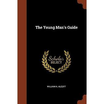 The Young Mans Guide by Alcott & William A.