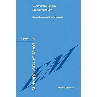 Communications in EU Antitrust Law Market Power and Public Interest by Bavasso & Antonio