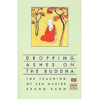 Dropping Ashes on the Buddha - The Teaching of Zen Master Seung Sahn b